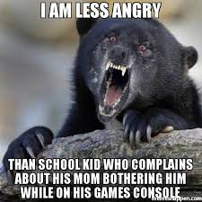 Angry Mom Meme - i am less angry than school kid who complains about his mom