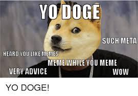 Such Meme - such meta heard you like memes meme while you meme very advice wow