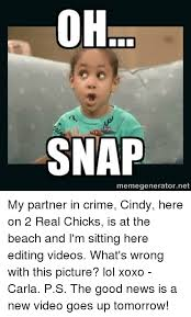 Video Meme Generator - oh snap memegeneratornet my partner in crime cindy here on 2 real