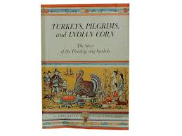 turkeys pilgrims and indian corn the story of the thanksgiving