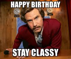Classy Meme - happy birthday stay classy will ferrell anchor man meme generator