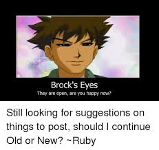 brock s eyes they are open are you happy now still looking for