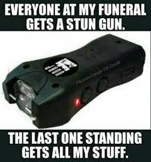 Funeral Meme - at my funeral gets a stun gun funny meme