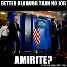 Blowjob Meme - better blowjob than no job amirite inappropriate timing bill
