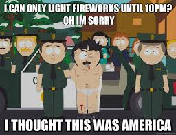 Fireworks Meme - fireworks until 10pm oh i m sorry i thought this was america