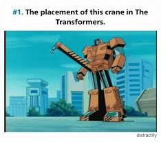 Transformers Meme - 1 the placement of this crane in the transformers distractify