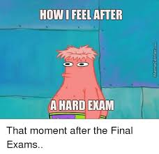 Final Exam Meme - how i feel after a hard exam that moment after the final exams