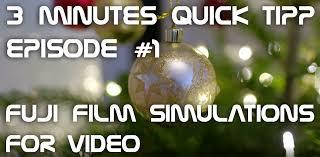 fuji film simulations for video u2013 3 minutes quick tipp episode 1