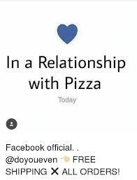 Relationship Memes Facebook - in a relationship with pizza today facebook official free