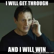 I Will Win Meme - i will get through and i will win i will find you meme meme