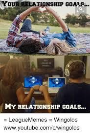 Relationship Goals Meme - your relationship goals fb league of memes my relationship goals