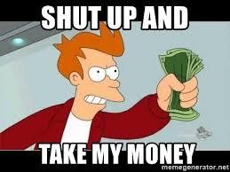 Take My Money Meme Generator - shut up and take my money fry shut up meme generator