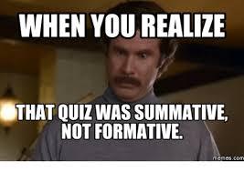 Meme Quiz - when you realize that quiz was summative not formative memes com