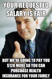 Health Insurance Meme - your requested salary is fair but we re going to pay you 12k more