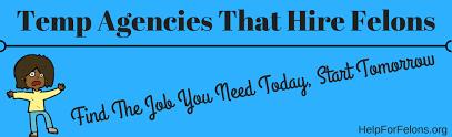 temp agencies that hire felons a complete list u0026