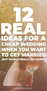cheap wedding ideas 12 real ideas for a cheap wedding when you literally no money