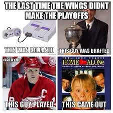 Red Wings Meme - i may not being a wings fan now but for almost my entire life they