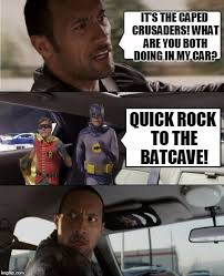 The Rock Meme Car - the caped crusaders what are you both doing in my car quick rock