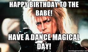 David Bowie Labyrinth Meme - happy birthday to the babe have a dance magical day