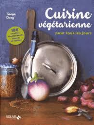 livre de cuisine pour tous les jours cuisine végétarienne pour tous les jours 180 tanja dusy