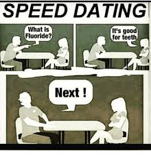 Speed Dating Meme - speed dating what is it s good fluoride for teeth next meme on
