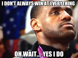 Meme Lebron James - lebron james wins at everything the world chion don t hate