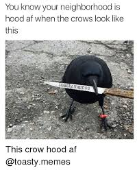 Crow Meme - you know your neighborhood is hood af when the crows look like