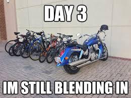 Funny Motorcycle Meme - day 3 im still blending in drunk motorcycle quickmeme