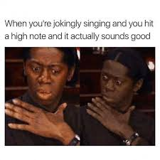 High Memes - dopl3r com memes when youre jokingly singing and you hit a