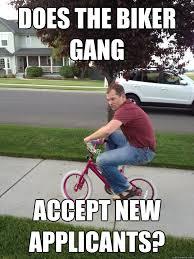 Biker Meme - does the biker gang accept new applicants mischevious bike guy