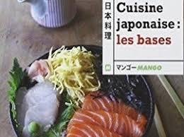 cuisine japonaise les bases cuisine japonaise les bases par laure kié littérature actualité