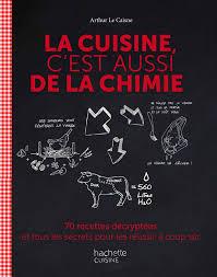 pour la cuisine la cuisine c est aussi de la chimie par arthur le caisne