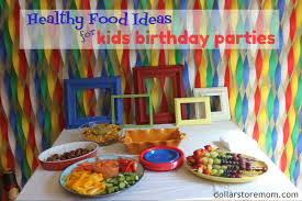 kids birthday party food ideas dollar store mom