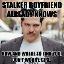 Stalker Meme - stalker boyfriend meme