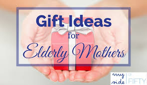 elderly gifts gifts for elderly gift suggestions from my side of 50