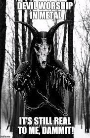 Black Metal Meme - image tagged in memes black metal imgflip