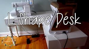 How To Build An L Shaped Desk How To Make An L Shaped Corner Desk Sewing Setup