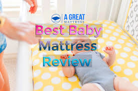 What Is The Best Mattress For A Baby Crib Editor S Choice Archives A Great Mattress Best Mattress Guide