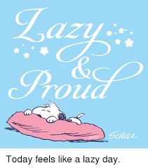 Lazy Day Meme - 25 best memes about lazy day lazy day memes