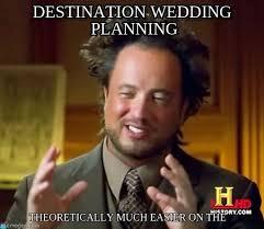 Wedding Planning Memes - destination wedding planning ancient aliens meme on memegen
