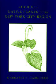 plants native to new york a guide to native plants of the new york city region margaret b