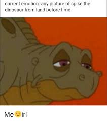 Land Before Time Meme - current emotion any picture of spike the dinosaur from land before