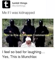 Febreze Meme - tumblr things me if i was kidnapped lol is this a febreze
