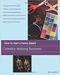 Home Based Graphic Design Business How To Start A Home Based Jewelry Making Business Turn Your