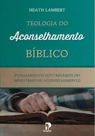 teologia do aconselhamento bíblico heath lambert