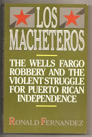 los macheteros the wells fargo robbery and the violent struggle