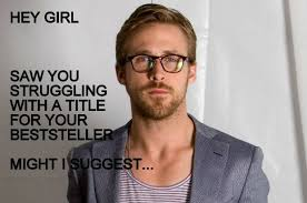 Hey Girl Meme - hey girl ryan gosling has something to say about your book title