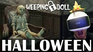 weeping doll psvr gameplay halloween live stream youtube