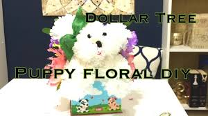 Dog Flower Arrangement Dollar Tree Diy How To Make A Puppy Floral Vd 2 Youtube
