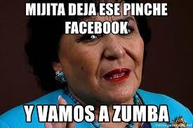 Zumba Meme - mijita deja ese pinche facebook y vamos a zumba carmen salinas